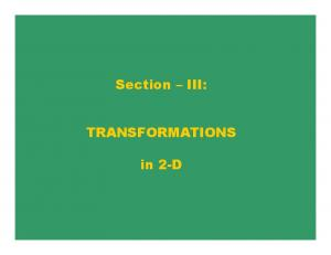 Section III: TRANSFORMATIONS. in 2-D