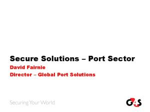 Secure Solutions Port Sector. David Fairnie Director Global Port Solutions