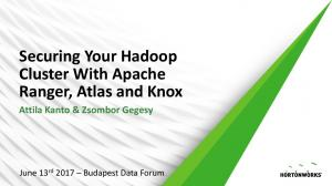 Securing Your Hadoop Cluster With Apache Ranger, Atlas and Knox Attila Kanto & Zsombor Gegesy