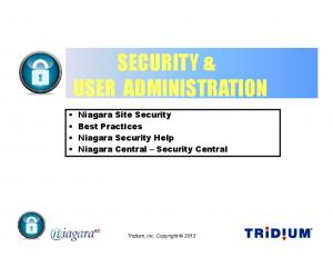 SECURITY & USER ADMINISTRATION. Niagara Site Security Best Practices Niagara Security Help Niagara Central Security Central