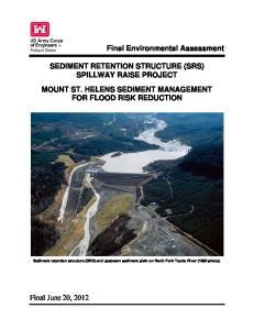 SEDIMENT RETENTION STRUCTURE (SRS) SPILLWAY RAISE PROJECT MOUNT ST. HELENS SEDIMENT MANAGEMENT FOR FLOOD RISK REDUCTION