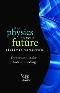 See. physics. in your. future. discover tomorrow. Opportunities for Student Funding