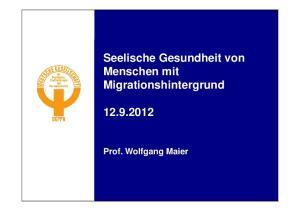 Seelische Gesundheit von Menschen mit Migrationshintergrund Prof. Wolfgang Maier