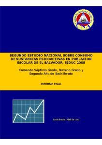 SEGUNDO ESTUDIO NACIONAL SOBRE CONSUMO DE SUSTANCIAS PSICOACTIVAS EN POBLACION ESCOLAR DE EL SALVADOR, SIDUC 2008