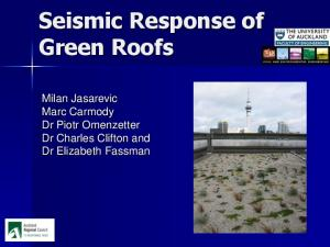 Seismic Response of Green Roofs. Milan Jasarevic Marc Carmody Dr Piotr Omenzetter Dr Charles Clifton and Dr Elizabeth Fassman