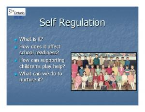 Self Regulation. What is it? How does it affect school readiness? How can supporting children s s play help? What can we do to nurture it?
