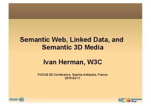 Semantic Web, Linked Data, and Semantic 3D Media. Ivan Herman, W3C. FOCUS 3D Conference, Sophia Antipolis, France