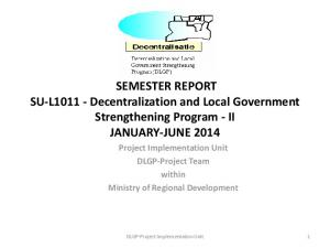 SEMESTER REPORT SU-L Decentralization and Local Government Strengthening Program - II JANUARY-JUNE 2014