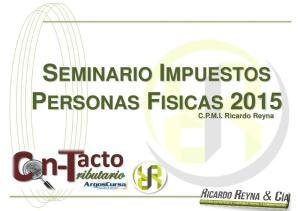 SEMINARIO IMPUESTOS PERSONAS FISICAS C.P.M.I. Ricardo Reyna