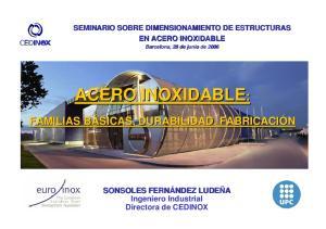 SEMINARIO SOBRE DIMENSIONAMIENTO DE ESTRUCTURAS EN ACERO INOXIDABLE. Barcelona, 28 de junio de 2006 ACERO INOXIDABLE: