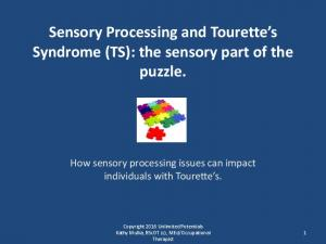 Sensory Processing and Tourette s Syndrome (TS): the sensory part of the puzzle