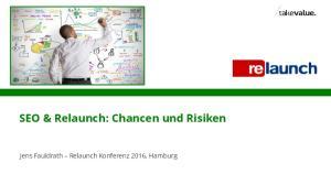 SEO & Relaunch: Chancen und Risiken. Jens Fauldrath Relaunch Konferenz 2016, Hamburg