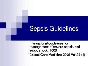 Sepsis Guidelines. International guidelines for management of severe sepsis and septic shock: 2008 Critical Care Medicine 2008 Vol