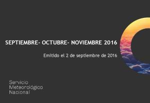 SEPTIEMBRE- OCTUBRE- NOVIEMBRE Emitido el 2 de septiembre de 2016