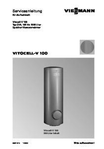 Serviceanleitung für die Fachkraft VITOCELL V 100. Vitocell V 100. Typ CVA, 160 bis 1000 Liter Speicher Wassererwärmer