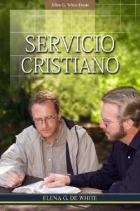 Servicio cristiano. Ellen G. White. Copyright 2012 Ellen G. White Estate, Inc
