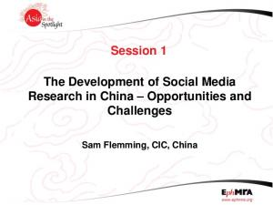 Session 1. The Development of Social Media Research in China Opportunities and Challenges. Sam Flemming, CIC, China