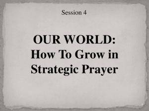 Session 4. OUR WORLD: How To Grow in Strategic Prayer