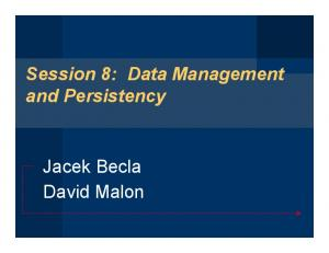 Session 8: Data Management and Persistency. Jacek Becla David Malon
