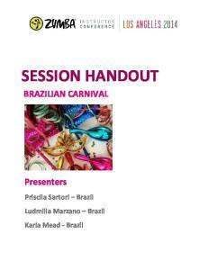 SESSION HANDOUT BRAZILIAN CARNIVAL. Presenters. Priscila Sartori Brazil Ludmilla Marzano Brazil Karla Mead - Brazil