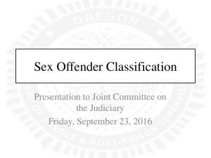 Sex Offender Classification. Presentation to Joint Committee on the Judiciary Friday, September 23, 2016
