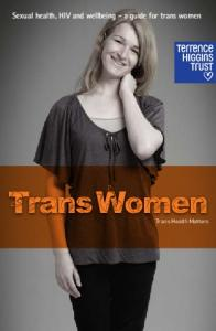 Sexual health, HIV and wellbeing - a guide for trans women Trans Women