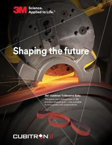 Shaping the future. 3M Cubitron II Abrasive Belts