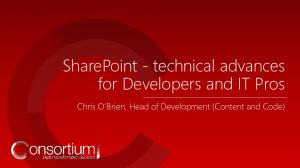 SharePoint - technical advances for Developers and IT Pros. Chris O Brien, Head of Development (Content and Code)