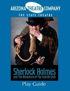 SHERLOCK HOLMES. Play Guide Arizona Theatre Company Play Guide 1