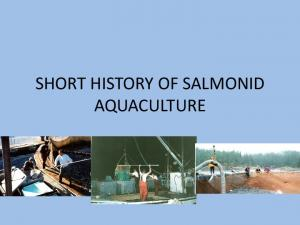 SHORT HISTORY OF SALMONID AQUACULTURE