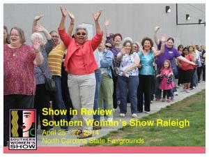 Show in Review Southern Women s Show Raleigh April 25-27, 2014 North Carolina State Fairgrounds