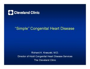 Simple Congenital Heart Disease. Richard A. Krasuski, M.D. Director of Adult Congenital Heart Disease Services The Cleveland Clinic