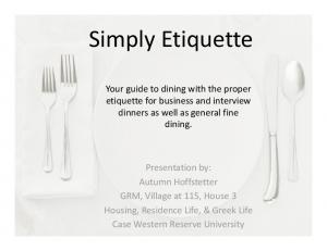 Simply Etiquette. Your guide to dining with the proper etiquette for business and interview dinners as well as general fine dining
