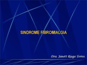 SINDROME FIBROMIALGIA. Dra. Janett Riega Torres