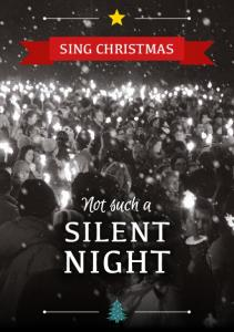 SING CHRISTMAS. Not such a SILENT NIGHT