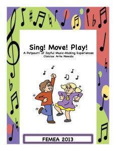 Sing! Move! Play! A Potpourri of Joyful Music-Making Experiences Clinician: Artie Almeida