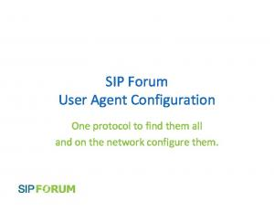 SIP Forum User Agent Configuration. One protocol to find them all and on the network configure them