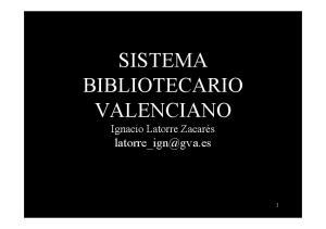 SISTEMA BIBLIOTECARIO VALENCIANO Ignacio Latorre Zacarés