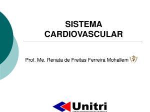 SISTEMA CARDIOVASCULAR. Prof. Me. Renata de Freitas Ferreira Mohallem