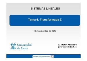 SISTEMAS LINEALES. Tema 6. Transformada Z