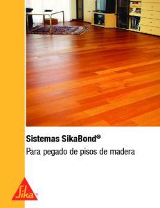 Sistemas SikaBond. Para pegado de pisos de madera