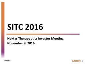 SITC Nektar Therapeutics Investor Meeting November 9, 2016 SITC 2016