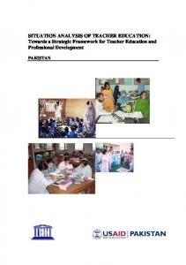 SITUATION ANALYSIS OF TEACHER EDUCATION: Towards a Strategic Framework for Teacher Education and Professional Development PAKISTAN