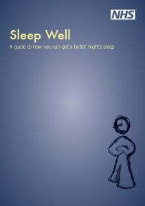 Sleep Well. A guide to how you can get a better night s sleep