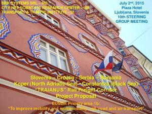 Slovenia Croatia - Serbia Romania Koper (North Adriatic Sea) - Constantza (Black Sea) TRAIANUS Rail Freight Corridor Project Proposal