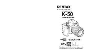 SLR digitalni aparat K-50. Upute za uporabu. Da osigurate najveću učinkovitost svojega aparata, pročitajte upute za uporabu prije uporabe aparata