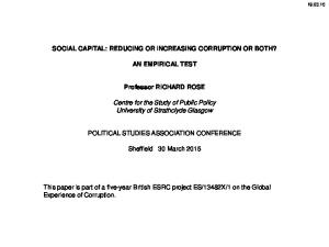 SOCIAL CAPITAL: REDUCING OR INCREASING CORRUPTION OR BOTH? AN EMPIRICAL TEST. Professor RICHARD ROSE