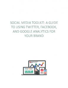 SOCIAL MEDIA TOOLKIT: A GUIDE TO USING TWITTER, FACEBOOK, AND GOOGLE ANALYTICS FOR YOUR BRAND