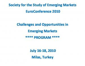 Society for the Study of Emerging Markets EuroConference 2010 Challenges and Opportunities in Emerging Markets **** PROGRAM ****