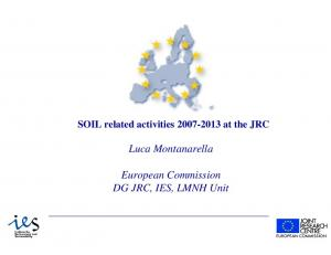 SOIL related activities at the JRC. Luca Montanarella. European Commission DG JRC, IES, LMNH Unit